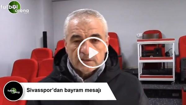 'Sivasspor'dan bayram mesajı