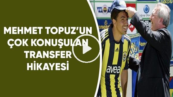 'Mehmet Topuz'un çok konuşulan transfer hikayesi