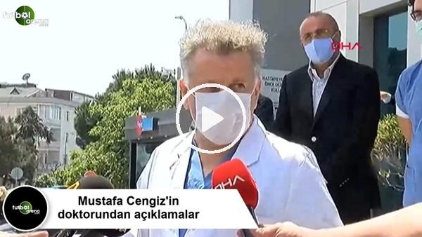 'Mustafa Cengiz'in doktorundan açıklamalar