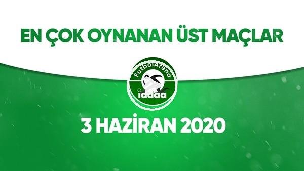 'En Çok Oynanan Üst Maçlar (3 Haziran 2020)