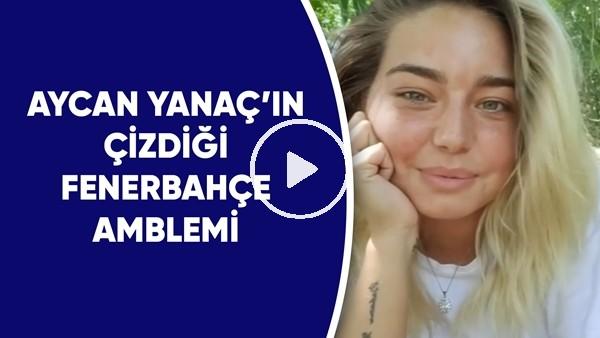 'Aycan Yanaç'ın Survivor'da çizdiği Fenerbahçe amblemi