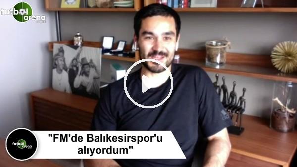 """'İlkay Gündoğan: """"FM'de Balıkesirspor'u alıyordum"""""""