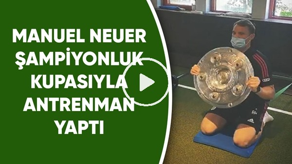 'Manuel Neuer şampiyonluk kupasıyla antrenman yaptı