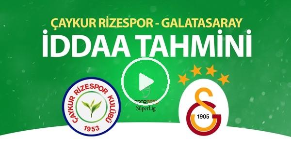 'Çaykur Rizespor - Galatasaray Maçı İddaa Tahmini (14 Haziran 2020)