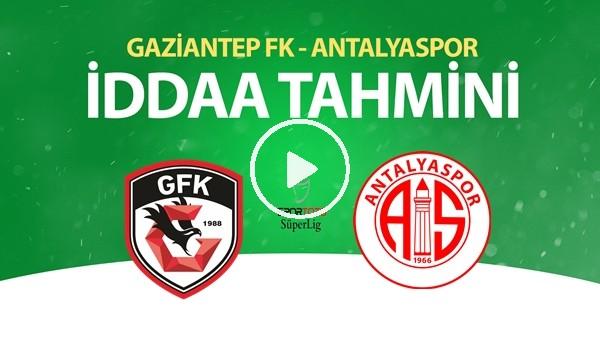 'Gaziantep FK - Antalyaspor Maçı İddaa Tahmini (28 Haziran 2020)