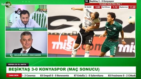 'Beşiktaş - Konyaspor Maçının Tartışmalı Pozisyonlarını Selçuk Dereli Yorumladı