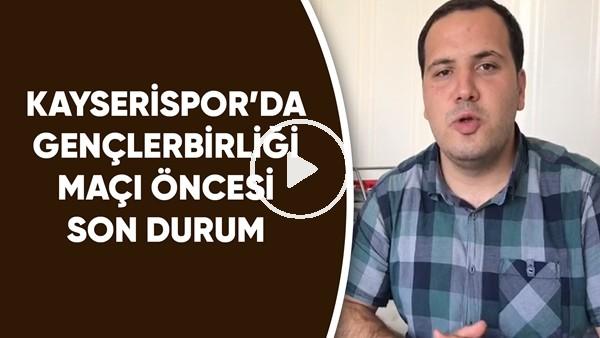 'Kayserispor'da Gençlerbirliği Maçı Öncesi Son Durum | Hangi Futbolcular Kadroda Yok?