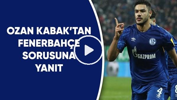 'Ozan Kabak'tan Fenerbahçe sorusuna yanıt