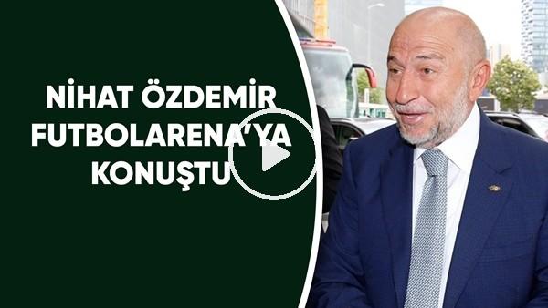 """'Nihat Özdemir, FutbolArena'ya konuştu! """"Elimizden geleni yapacağız"""""""