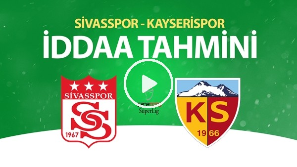 'Sivasspor - Kayserispor Maçı İddaa Tahmini (28 Haziran 2020)