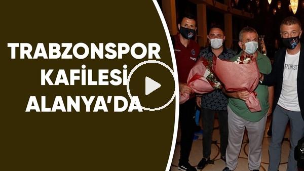 'Trabzonspor kafilesi Alanya'da