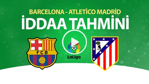 'Barcelona - Atletico Maçı İddaa Tahmini (30 Haziran 2020)