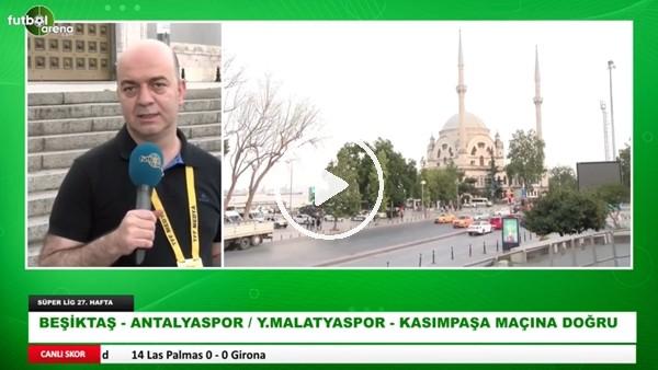 'Beşiktaş - Antalyaspor Maçı Öncesi Son Gelişmeleri Çağdaş Sevinç Aktardı