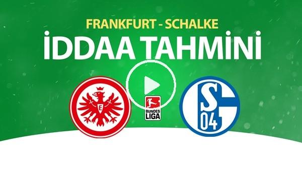 'Frankfurt - Schalke Maçı İddaa Tahmini (17 Haziran 2020)