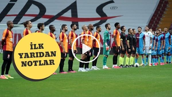 'Galatasaray - Trabzonspor Maçının İlk Yarısından Öne Çıkan Notlar