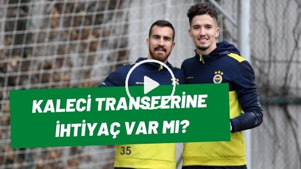 'Fenerbahçe'de Kaleci Transferine İhtiyaç Var Mı? Emre Eren'den Altay Bayındır Yorumu