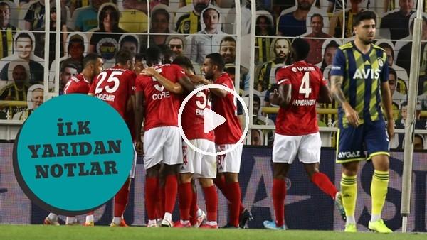 'Fenerbahçe - Sivasspor Maçının İlk Yarısından Notlar | Fenerbahçe Defansına Eleştiri
