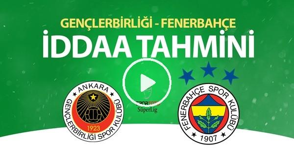 Gençlerbirliği - Fenerbahçe Maçı İddaa Tahmini (7 Temmuz 2020)