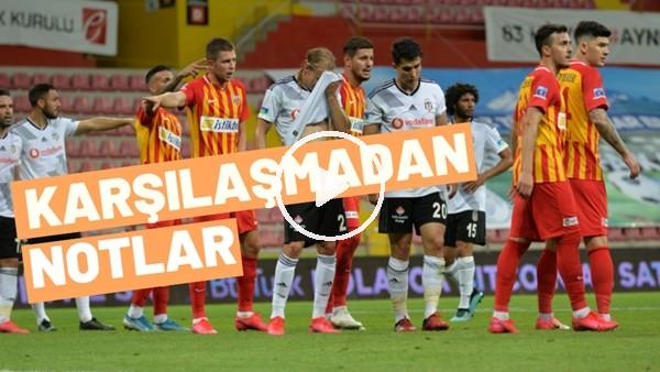 'Kayserispor - Beşiktaş Maçından Notlar | Çağdaş Sevinç Aktardı