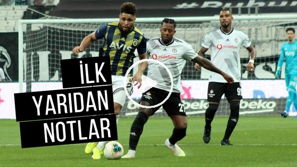 Beşiktaş - Fenerbahçe Derbisinin İlk Yarısından Notlar | Kim, Nasıl Oynadı? Çağdaş Sevinç Aktardı