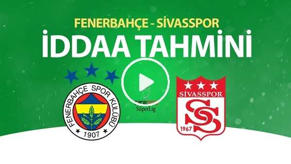 'Fenerbahçe - Sivasspor Maçı İddaa Tahmini (12 Temmuz 2020)