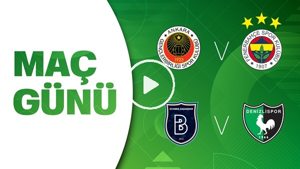 'Maç Günü | Gençlerbirliği - Fenerbahçe / Başakşehir - Denizlispor | Canlı İddaa, Uzman Yorumlar, Analizler Ve İstatistikler