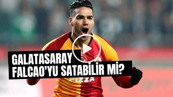 'Galatasaray Falcao'yu Satabilir Mi?