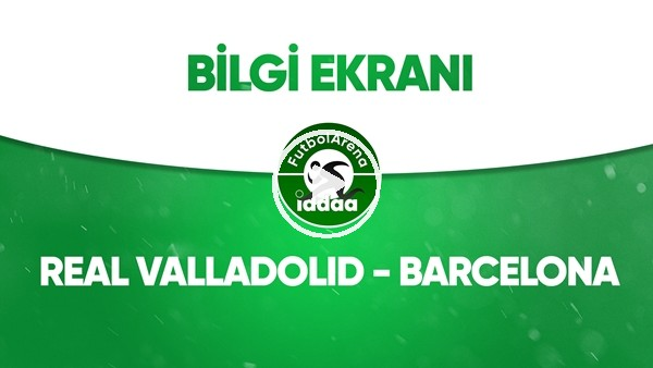 'Real Valladolid - Barcelona Bilgi Ekranı (11 Temmuz 2020)