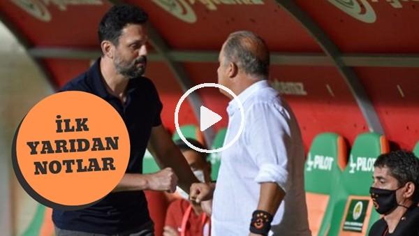 'Aytemiz Alanyaspor - Galatasaray Maçının İlk Yarısından Öne Çıkan Notlar