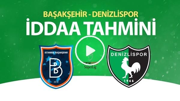 'Başakşehir - Denizlispor Maçı İddaa Tahmini (7 Temmuz 2020)