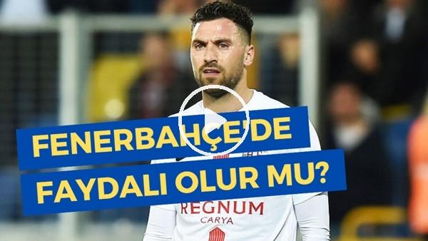 'Sinan Gümüş Fenerbahçe'ye Gelmeli Mi? | Faydalı Olur Mu?