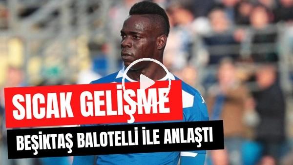 'Beşiktaş Transfer Gündemi | Balotelli Transferinde Sıcak Gelişme