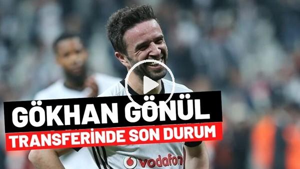 'Gökhan Gönül Transferinde Son Durum | Fenerbahçe'ye Gelecek Mi?