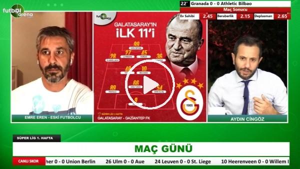 'Emre Eren, Galatasaray'ın Gaziantep FK Karşısındaki İlk 11'ini Yorumladı