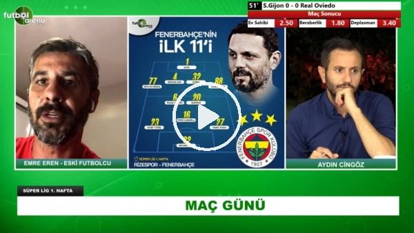 'Süper Lig Başladı! Çaykur Rizespor - Fenerbahçe Maçının İlk 11'lerini Emre Eren Yorumladı