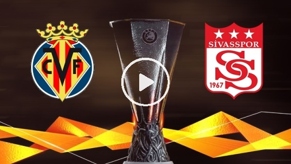 'UEFA Avrupa Ligi | Villarreal - Sivasspor | İdaa Yorumları