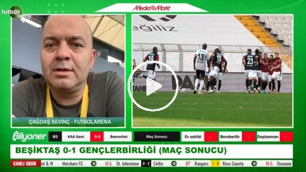 'Beşiktaş - Gençlerbirliği maçından notlar! Çağdaş Sevinç aktardı
