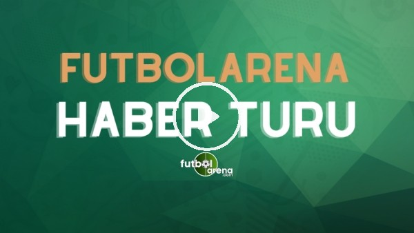 'FutbolArena haber turu (21 Ekim 2020)