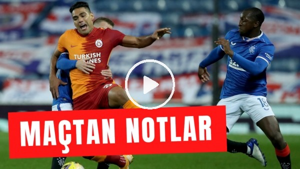 'Maç Günü | Rangers - Galatasaray Maçından Notlar | Radamel Falcao'ya Eleştiri