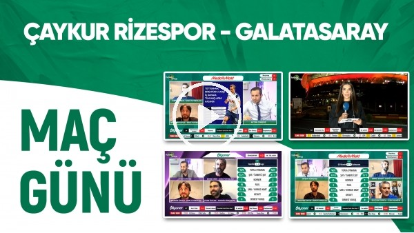 'Maç Günü | Çaykur Rizespor - Galatasaray
