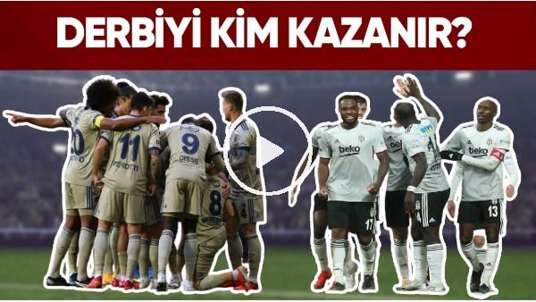 'Fenerbahçe - Beşiktaş Derbisine Doğru | Hangi Takım Kazanır?