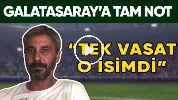 "'Galatasaray'ın Futboluna Tam Not! ""Tek Vasat O İsimdi"""