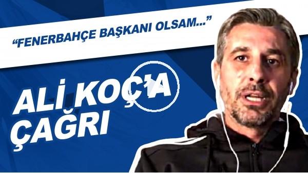 """'Ali Koç'a Canlı Yayında Çağrı! """"Fenerbahçe Başkanı Olsam..."""""""
