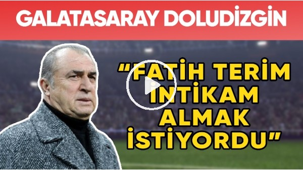 "'Galatasaray Doludizgin | ""FatihTerim İntikam Almak İstiyordu!"""