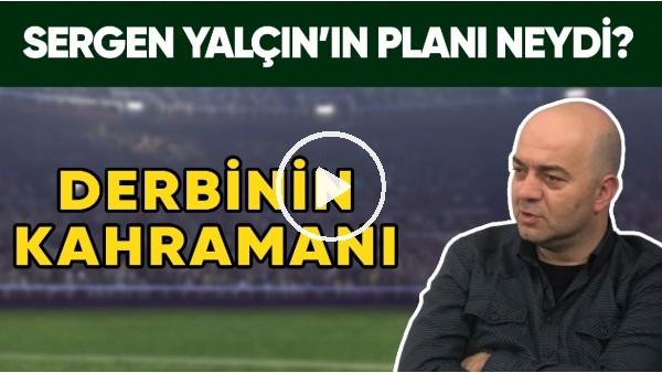 'Fenerbahçe - Beşiktaş Derbisinin Kahramanı | Sergen Yalçın'ın Planı Neydi?