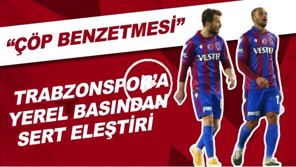 "'Trabzonspor'a Yerel Basından Sert Eleştiri | ""Çöp Benzetmesi"""