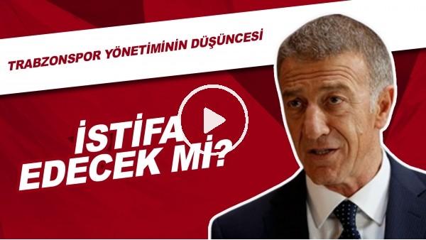 'Ahmet Ağaoğlu İstifa Edecek Mi? Trabzonspor Yönetiminin Düşüncesi