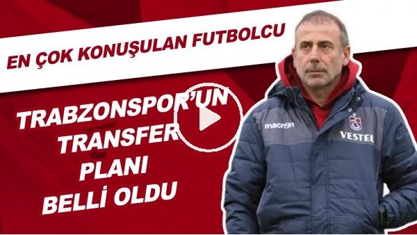 'Trabzonspor'un Transfer Planı Belli Oldu! En Çok Konuşulan Futbolcu