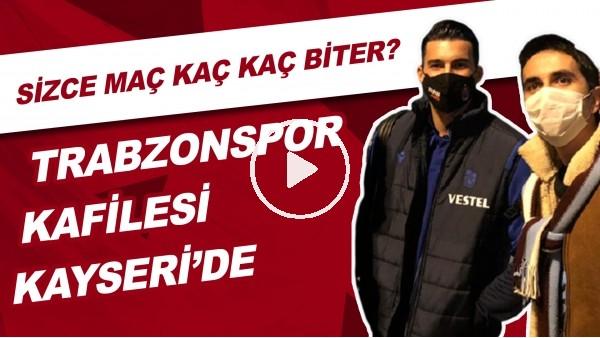 Trabzonspor Kafilesi Kayseri'de | Sizce Maç kaç Kaç Biter?