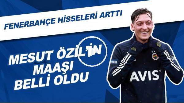 'Mesut Özil'in Maaşı Belli Oldu | Fenerbahçe Hisseleri Arttı